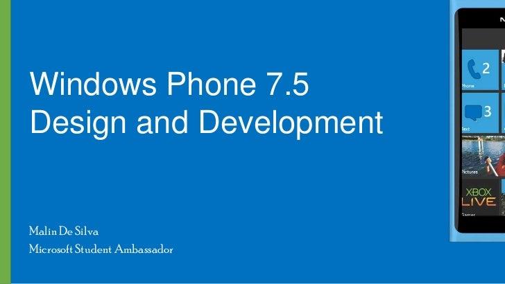 Windows Phone 7.5Design and DevelopmentMalin De SilvaMicrosoft Student Ambassador