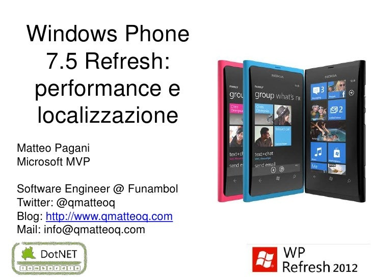 Windows Phone   7.5 Refresh: performance e  localizzazioneMatteo PaganiMicrosoft MVPSoftware Engineer @ FunambolTwitter: @...