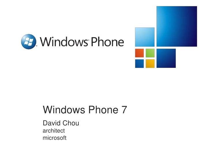 Windows Phone 7<br />David Chou<br />architect<br />microsoft<br />