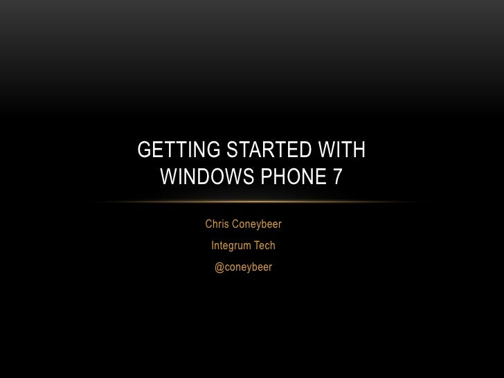 Chris Coneybeer <br />Integrum Tech<br />@coneybeer<br />Getting Started with Windows Phone 7<br />