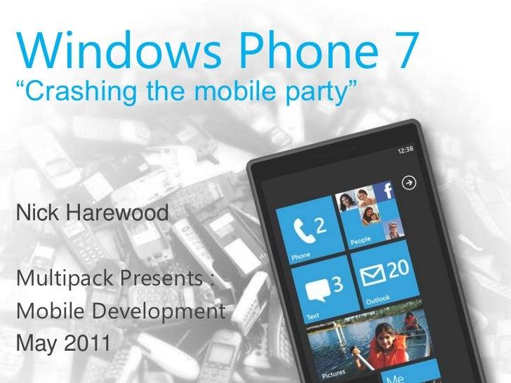 "Windows Phone 7<br />""Crashing the mobile party""<br />Nick Harewood <br />Multipack Presents :<br />Mobile Development<br ..."