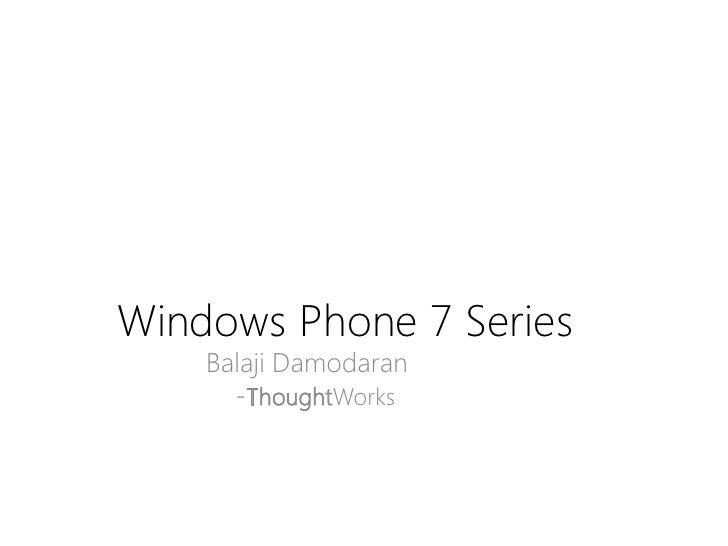 Windows Phone 7 Series    Balaji Damodaran      -ThoughtWorks