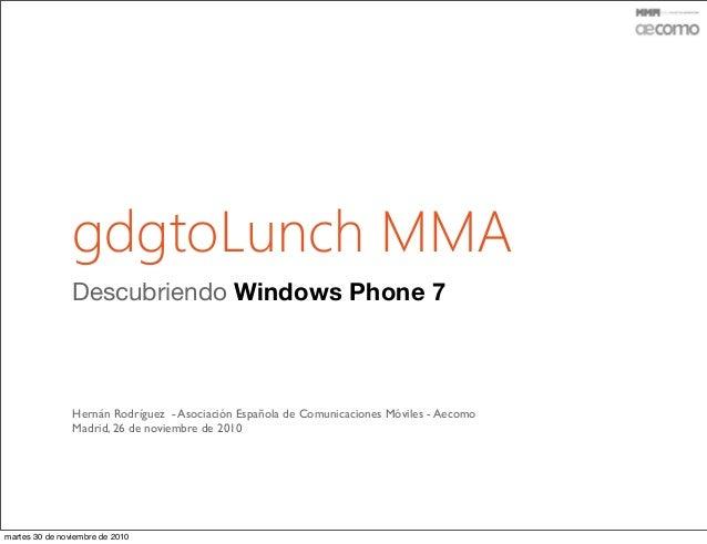 gdgtoLunch MMA Descubriendo Windows Phone 7 Hernán Rodríguez - Asociación Española de Comunicaciones Móviles - Aecomo Madr...