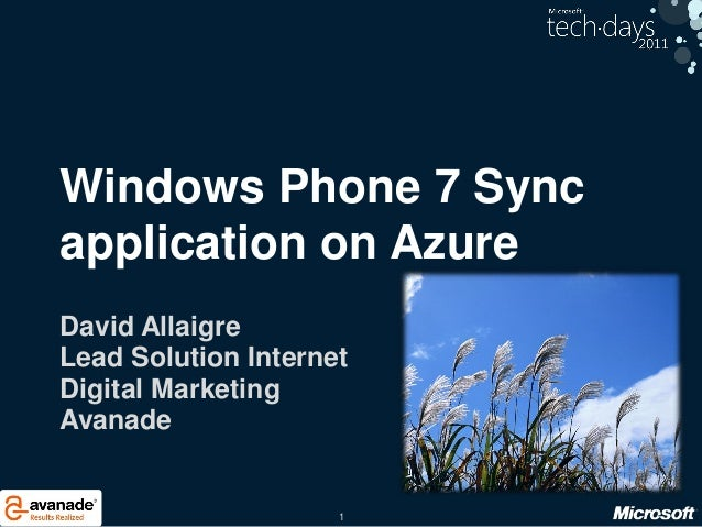 1 Windows Phone 7 Sync application on Azure David Allaigre Lead Solution Internet Digital Marketing Avanade