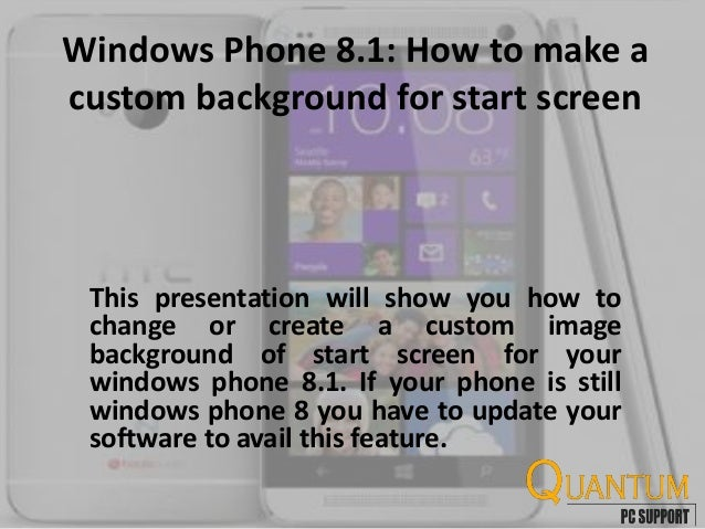 Windows Phone 8.1: How to make a custom background for start screen This presentation will show you how to change or creat...