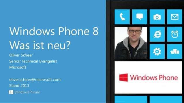 Oliver Scheer Senior Technical Evangelist Microsoft oliver.scheer@microsoft.com Stand 2013 Windows Phone 8 Was ist neu?