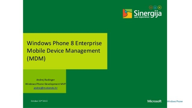 Windows Phone 8 Enterprise Mobile Device Management (MDM)  Andrej Radinger Windows Phone Development MVP andrej@mobendo.hr...
