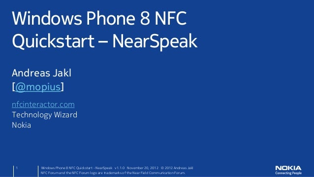 Windows Phone 8 NFCQuickstart – NearSpeakAndreas Jakl[@mopius]nfcinteractor.comTechnology WizardNokia 1     Windows Phone ...