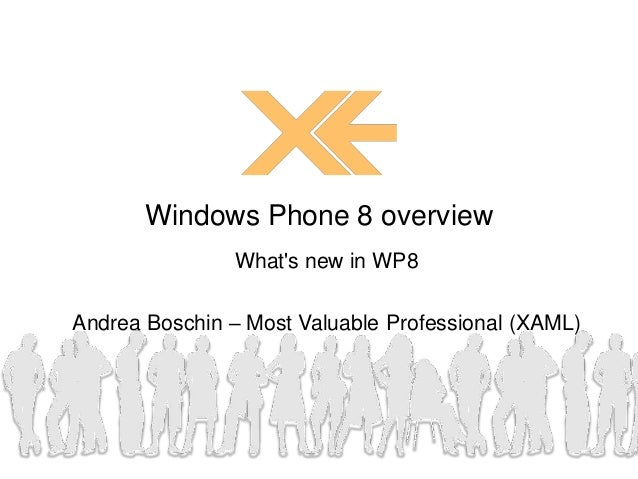 Whats new in WP8Andrea Boschin – Most Valuable Professional (XAML)Windows Phone 8 overview