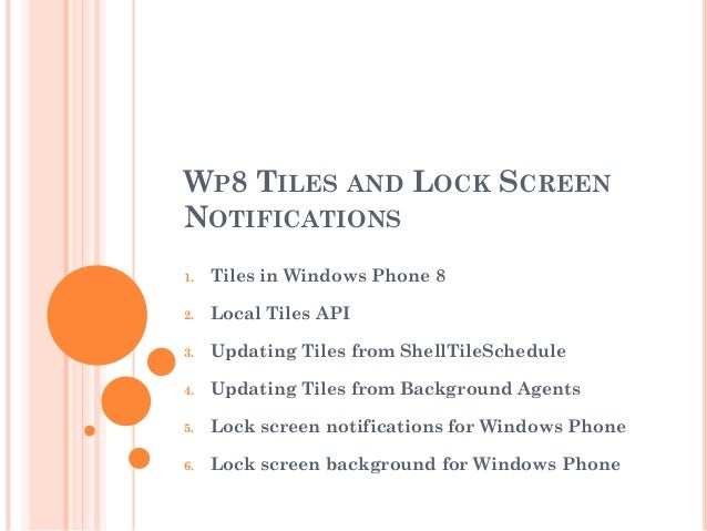 WP8 TILES AND LOCK SCREEN NOTIFICATIONS 1. Tiles in Windows Phone 8 2. Local Tiles API 3. Updating Tiles from ShellTileSch...