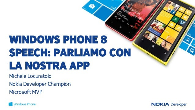 WINDOWS PHONE 8 SPEECH: PARLIAMO CON LA NOSTRA APP Michele Locuratolo Nokia Developer Champion Microsoft MVP