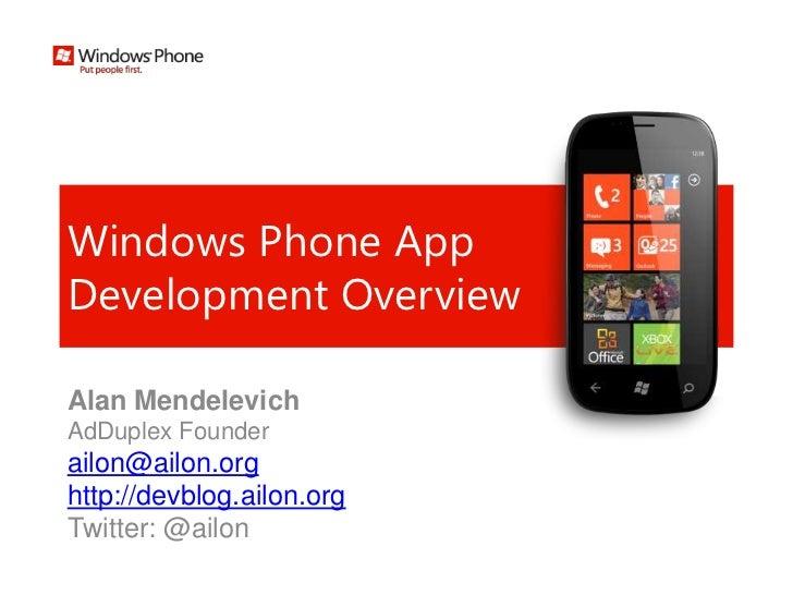 Windows Phone AppDevelopment OverviewAlan MendelevichAdDuplex Founderailon@ailon.orghttp://devblog.ailon.orgTwitter: @ailon