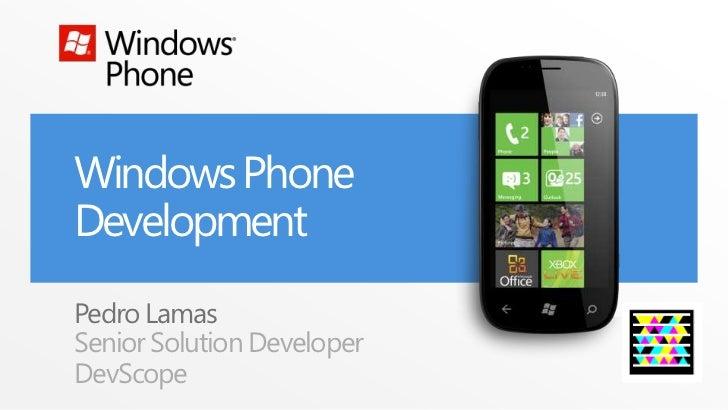 Windows PhoneDevelopmentPedro LamasSenior Solution DeveloperDevScope