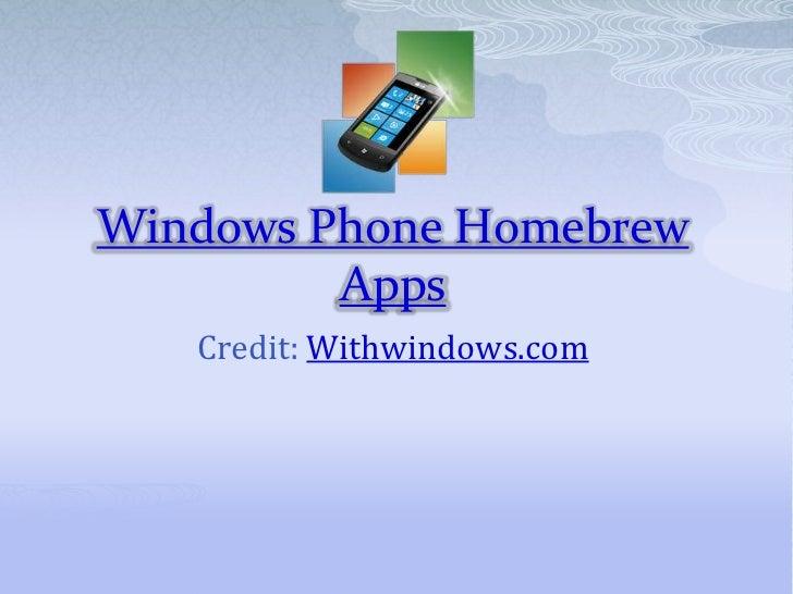 Windows Phone Homebrew         Apps   Credit: Withwindows.com