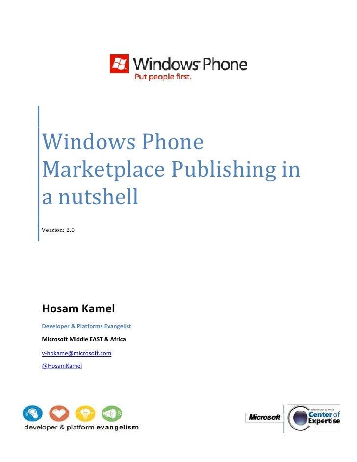 Windows PhoneMarketplace Publishing ina nutshellVersion: 2.0Hosam KamelDeveloper & Platforms EvangelistMicrosoft Middle EA...