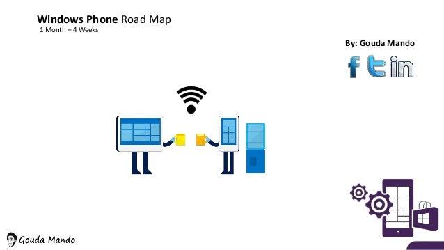 By: Gouda Mando Windows Phone Road Map 1 Month – 4 Weeks