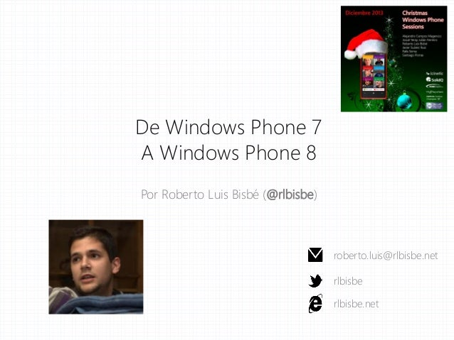 De Windows Phone 7 A Windows Phone 8 Por Roberto Luis Bisbé (@rlbisbe)  roberto.luis@rlbisbe.net rlbisbe  rlbisbe.net