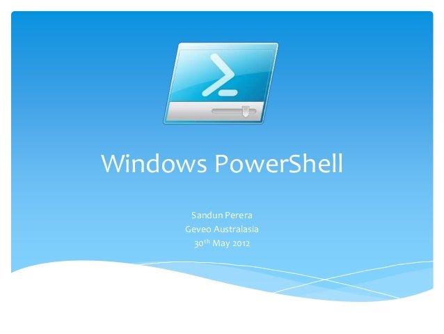 Windows PowerShell Sandun Perera Geveo Australasia 30th May 2012