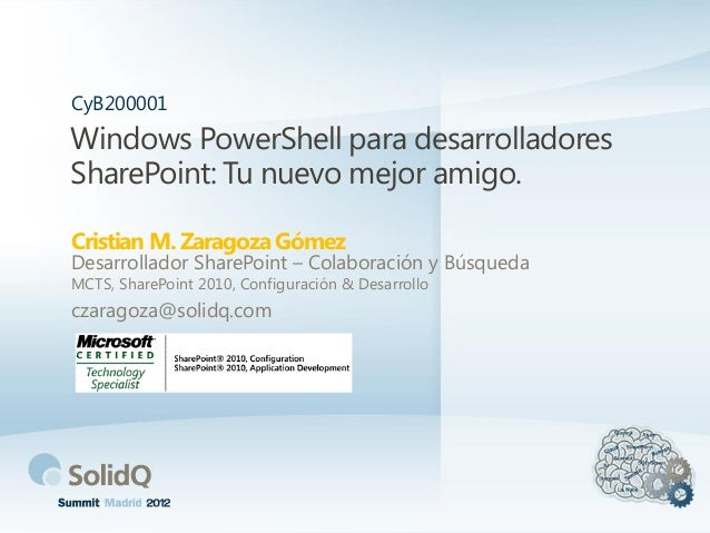 CyB200001Windows PowerShell para desarrolladoresSharePoint: Tu nuevo mejor amigo.Cristian M. Zaragoza GómezDesarrollador S...