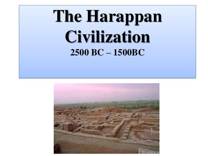 The Harappan Civilization  2500 BC – 1500BC