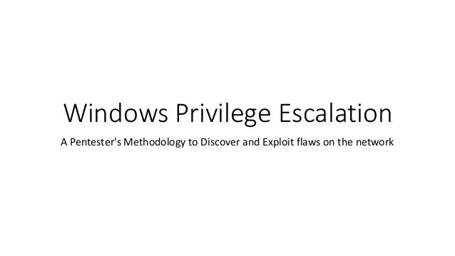 Windows Privilege Escalation A Pentester's Methodology to Discover and Exploit flaws on the network