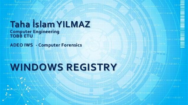 Taha İslamYILMAZ Computer Engineering TOBB ETU ADEO IWS - Computer Forensics WINDOWS REGISTRY
