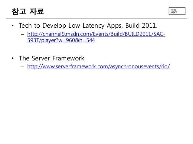 참고 자료 • Tech to Develop Low Latency Apps, Build 2011. – http://channel9.msdn.com/Events/Build/BUILD2011/SAC593T/player?w=9...