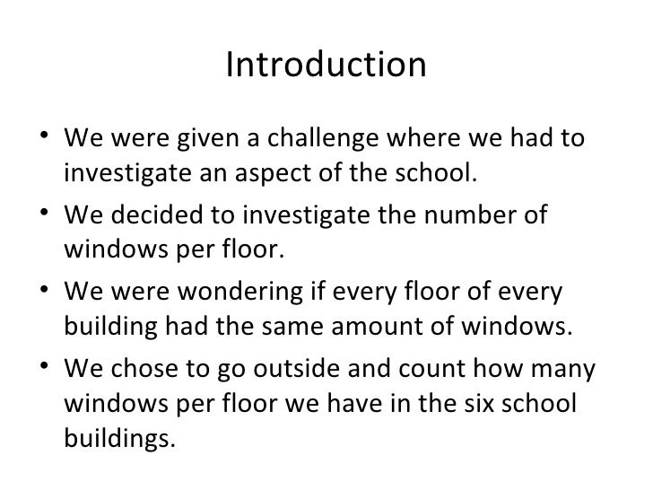 Introduction <ul><li>We were given a challenge where we had to investigate an aspect of the school. </li></ul><ul><li>We d...