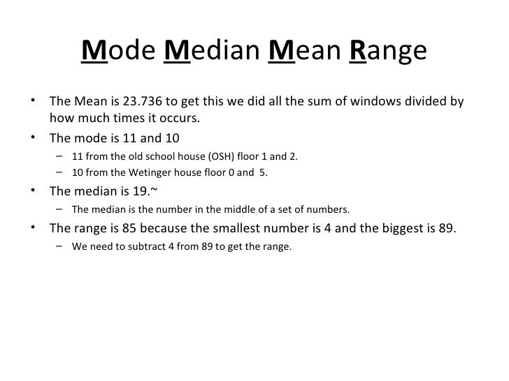 M ode  M edian  M ean  R ange <ul><li>The Mean is 23.736 to get this we did all the sum of windows divided by how much tim...