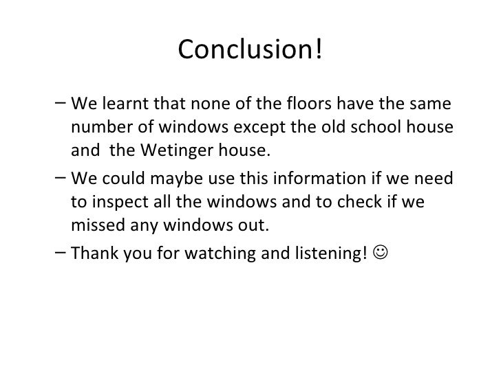 Conclusion! <ul><ul><li>We learnt that none of the floors have the same number of windows except the old school house  and...