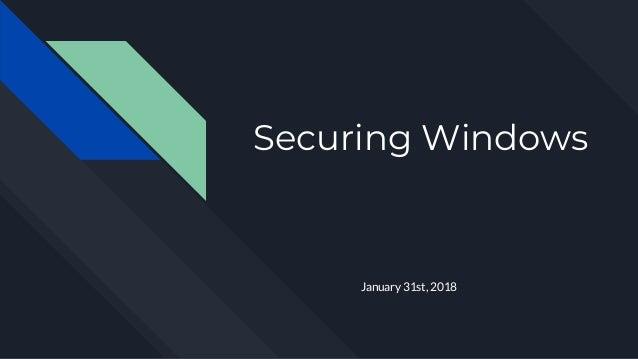 Securing Windows January 31st, 2018