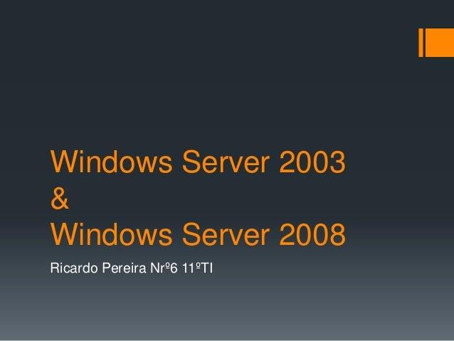 Windows Server 2003 & Windows Server 2008 Ricardo Pereira Nrº6 11ºTI