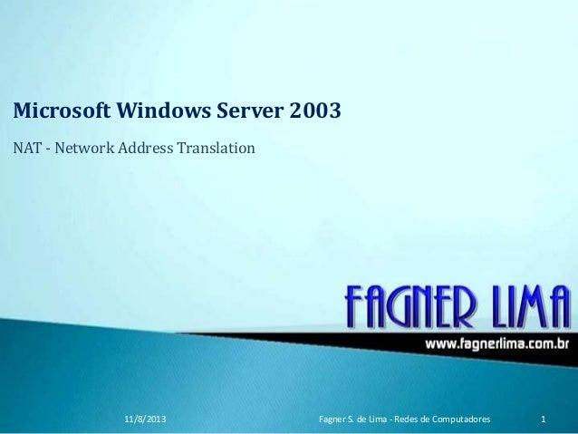 Microsoft Windows Server 2003 NAT - Network Address Translation 11/8/2013 Fagner S. de Lima - Redes de Computadores 1