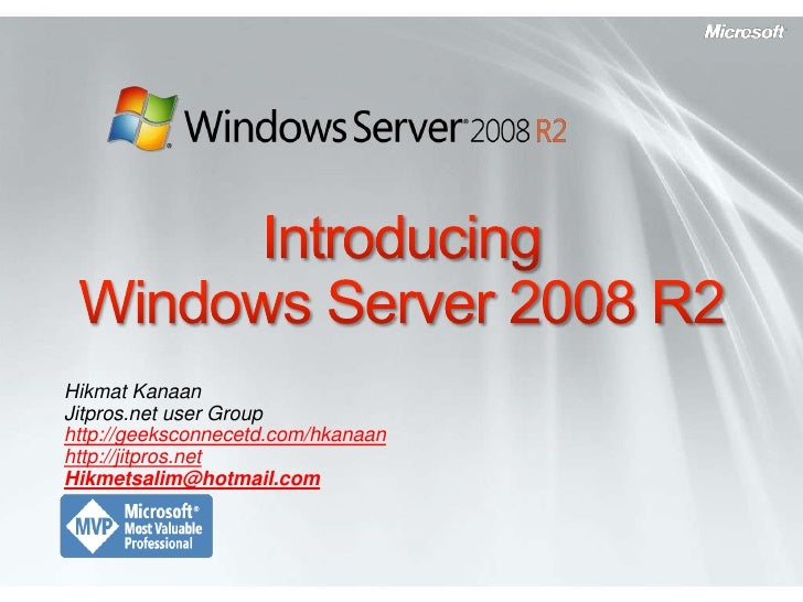 Introducing Windows Server 2008 R2<br />Hikmat Kanaan <br />Jitpros.net user Group<br />http://geeksconnecetd.com/hkanaan<...