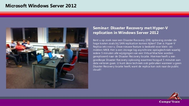 Microsoft Windows Server 2012                                Seminar: Disaster Recovery met Hyper-V                       ...