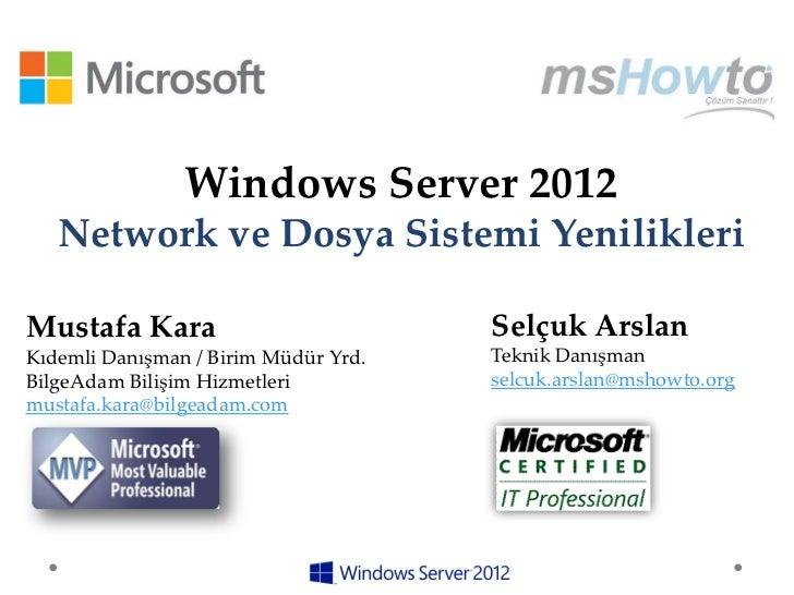 Windows Server 2012   Network ve Dosya Sistemi YenilikleriMustafa Kara                          Selçuk ArslanKıdemli Danış...