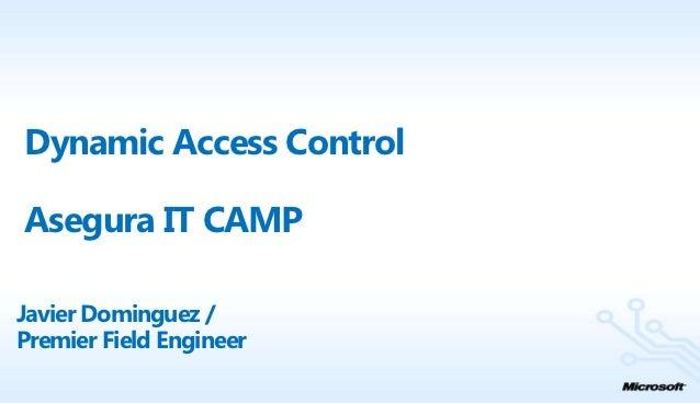 Dynamic Access ControlAsegura IT CAMPJavier Dominguez /Premier Field Engineer