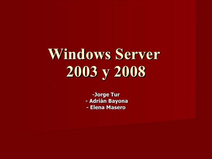 Windows Server  2003 y 2008 -Jorge Tur - Adrián Bayona - Elena Masero