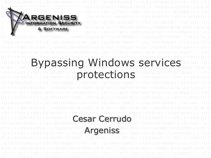 Bypassing Windows services        protections       Cesar Cerrudo         Argeniss