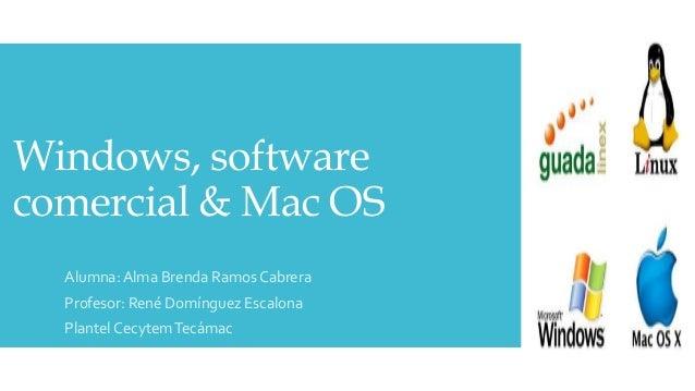 Windows, software comercial & Mac OS Alumna: Alma Brenda Ramos Cabrera Profesor: René Domínguez Escalona Plantel CecytemTe...