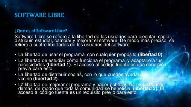SOFTWARE LIBRE ¿Qué es el Software Libre? Software Libre se refiere a la libertad de los usuarios para ejecutar, copiar, d...