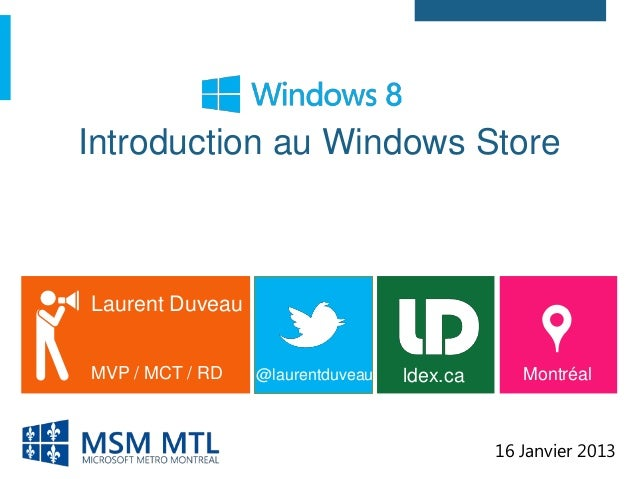 Introduction au Windows StoreLaurent DuveauMVP / MCT / RD   @laurentduveau   ldex.ca      Montréal                        ...