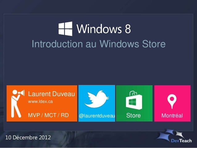Introduction au Windows Store        Laurent Duveau        www.ldex.ca        MVP / MCT / RD   @laurentduveau   Store   Mo...