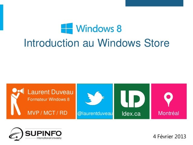 Introduction au Windows StoreLaurent DuveauFormateur Windows 8MVP / MCT / RD        @laurentduveau   ldex.ca     Montréal ...