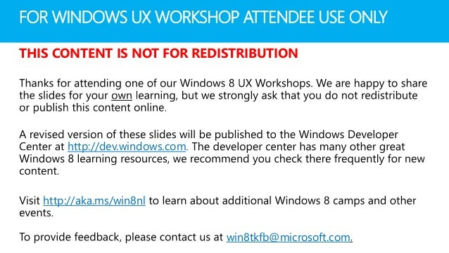 FOR WINDOWS UX WORKSHOP ATTENDEE USE ONLYTHIS CONTENT IS NOT FOR REDISTRIBUTION       http://dev.windows.com   http://aka....