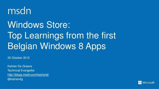 Windows Store:Top Learnings from the firstBelgian Windows 8 Apps30 October 2012Katrien De GraeveTechnical Evangelisthttp:/...