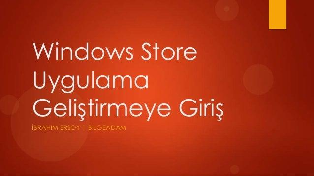 Windows StoreUygulamaGeliştirmeye GirişİBRAHIM ERSOY | BILGEADAM