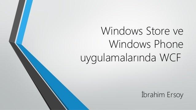 Windows Store ve      Windows Phoneuygulamalarında WCF           İbrahim Ersoy