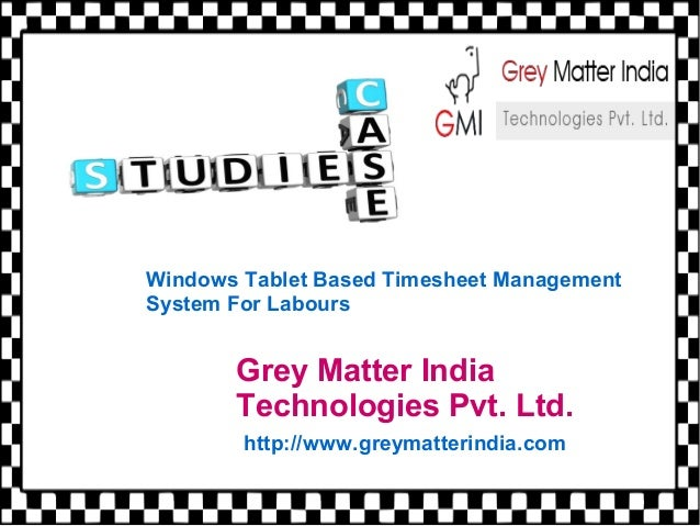 Grey Matter India Technologies Pvt. Ltd. http://www.greymatterindia.com Windows Tablet Based Timesheet Management System F...