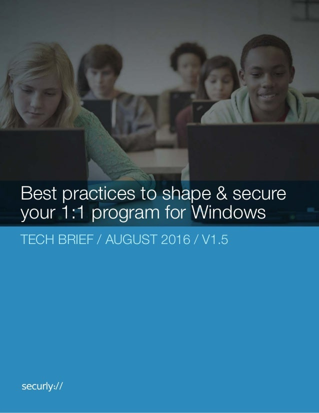 TECH BRIEF / AUGUST 2016 / V1.5 Best practices to shape & secure your 1:1 program for Windows